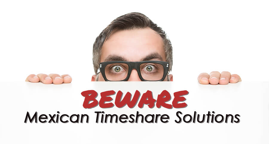 Beware Mexican Timeshare Solutions